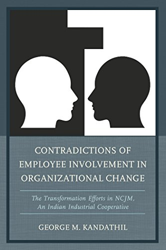 Contradictions of employee involvement in organizational change: the transformation efforts in NCJM, an Indian industrial cooperative